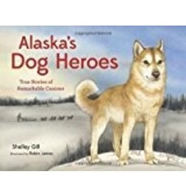 Alaska's Dog Heroes - Gill, Shelley