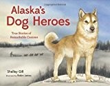Alaska's Dog Heroes - Gill, Shelley