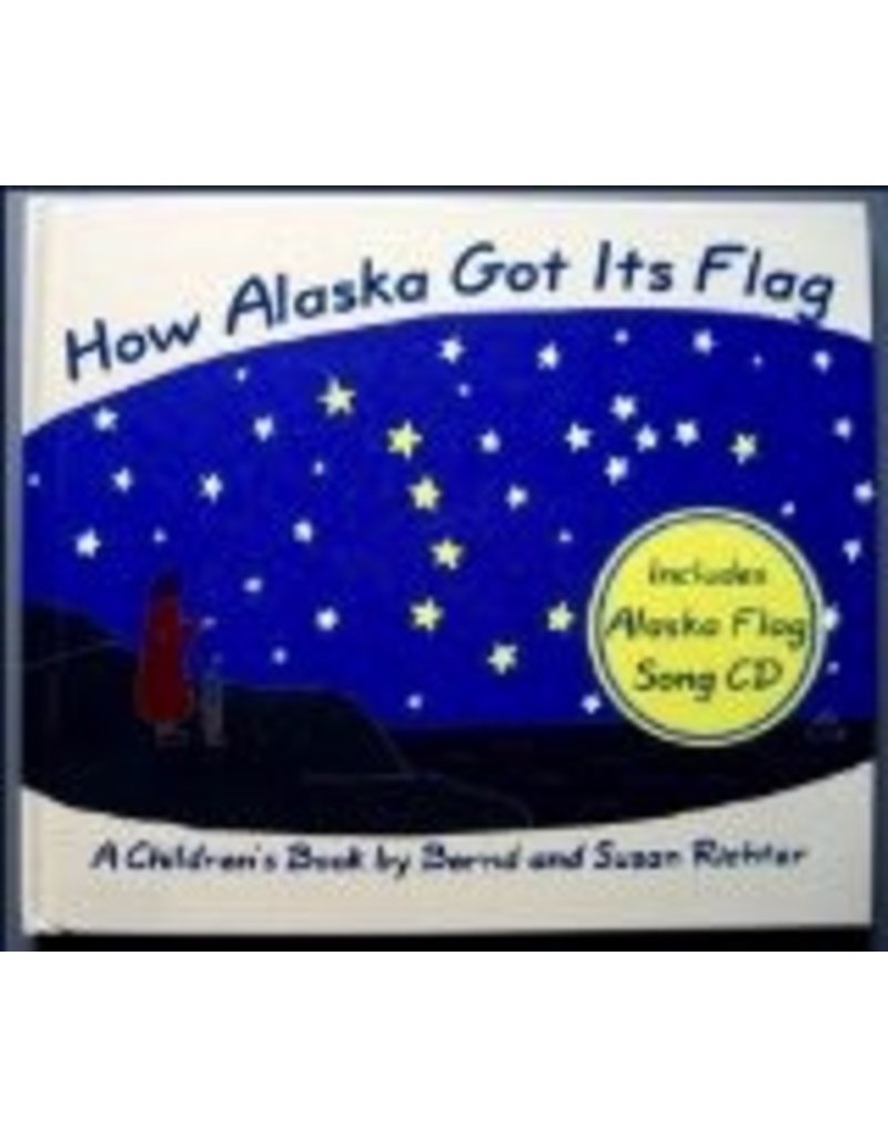 How Alaska Got It's Flag (hc) - Richter, Bernd & Susan