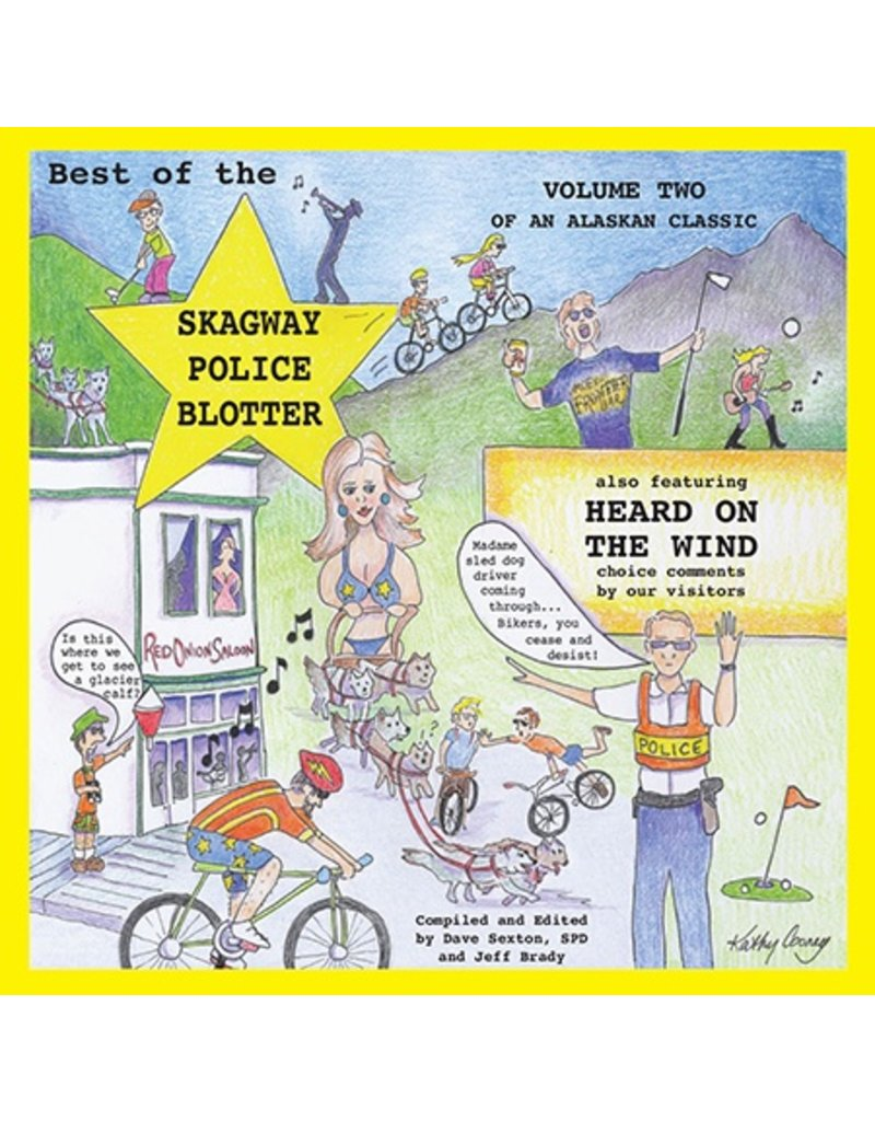 Best of the Skagway Police Blotter, Vol. 2 by Sexton, David and Brady, Jeff
