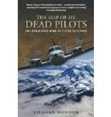 the Map of my Dead Pilots;,the Dangerous Game of Flying in Alaska - Mondor, Colleen