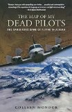 the Map of my Dead Pilots;,the Dangerous Game of Flying in Alaska - Mondor, Colleen