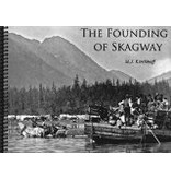 The Founding of Skagway - M J Kirchoff