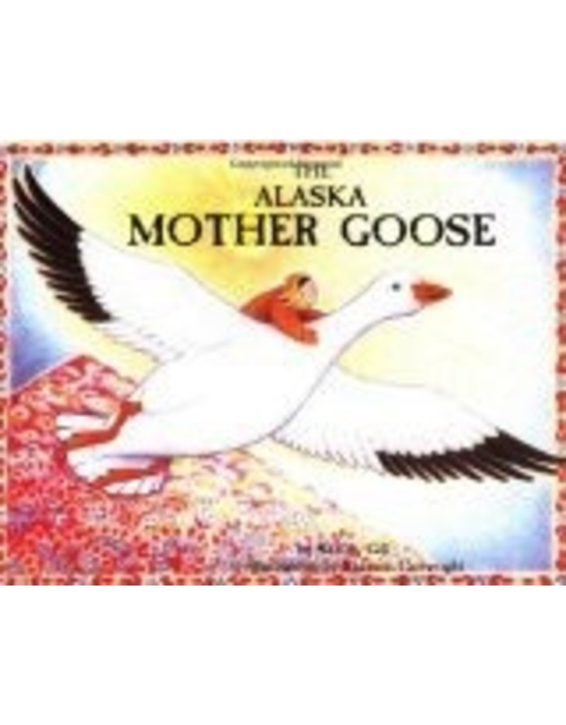 The Alaska Mother Goose - Gill, Shelley & Cartwright, S