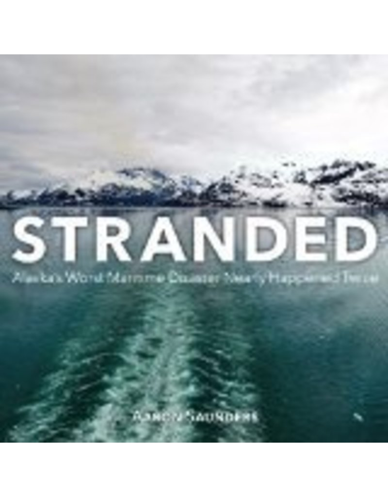 Stranded; Alaska's Worst Maritime Disaster nearly happened Twice - Saunders, Aaron