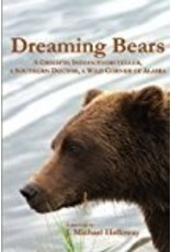Dreaming Bears; a Gwich'in Indian Storyteller, a Southern Doctor, a Wild Corner of Alaska - Holloway, J Michael