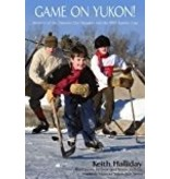 Game On Yukon!,Mystery of the Dawson City Nuggets and the 1905 Stanley Cup - Halliday, Kieth