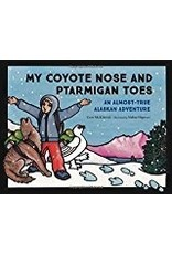 My Coyote Nose and Ptarmigan Toes; an almost-true Alaskan Adventure - McKittrick, Erin