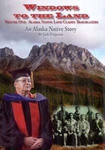 Windows to the Land An Alaska Native Story, Volume One: Alaska Native Land Claims Trailblazers - Ferguson, judy