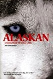 Alaskan: stories from the great Land - Smelcer, John