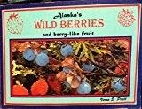 Alaska's Wild Berries and berry-like fruit - Pratt, Verna