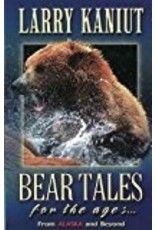 Bear Tales for the Ages - Kaniut, Larry
