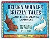 Beluga Whales Grizzly Tales and more Alaska Kidsnacks - Bugni, Alice