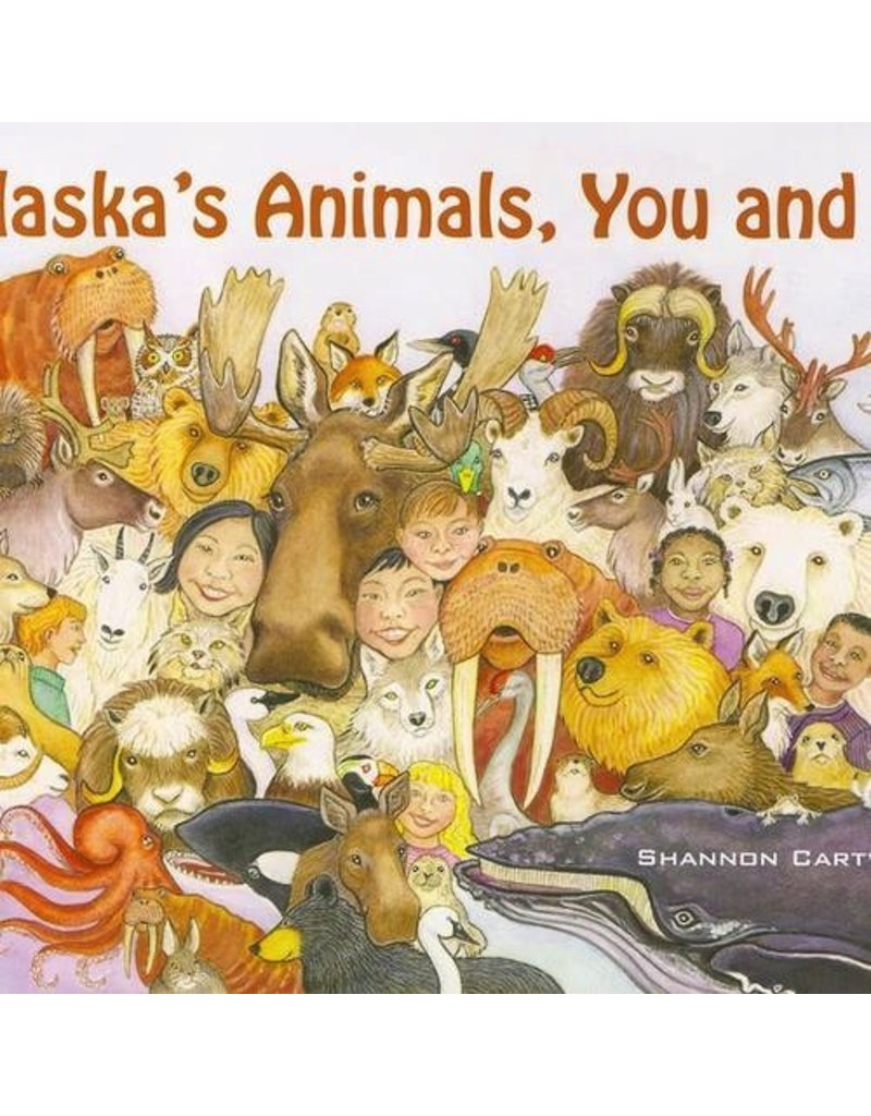 Alaska's Animals, You and I (hc) - Cartwright, Shannon