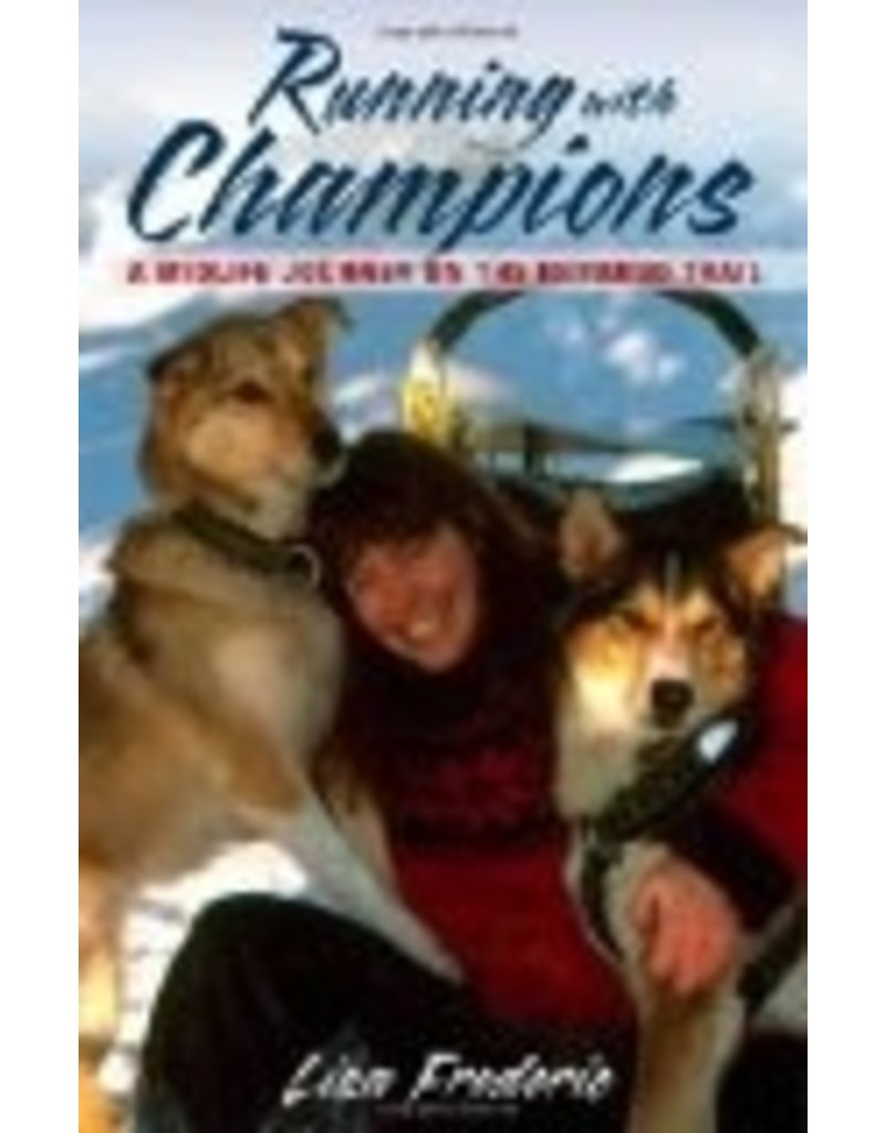 Running With Champions: A Midlife Journey on the Iditarod Trail - Frederic, Lisa