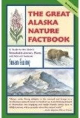 The Great Alaska Nature Factbook: A Guide to the State's Remarkable Animals, Plants, and Natural Features - Susan Ewing