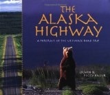 The Alaska Highway: A Portrait of the Ultimate Road Trip - Bauer, Erwin & Peggy