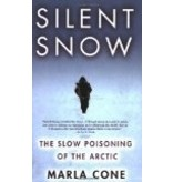 Silent Snow: The Slow Poisoning of the Arctic - Cone, Marla
