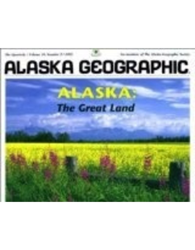 Alaska: The Great Land (Alaska Geographic) - Alaska Geographic