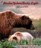 Alaska/Yukon/Arctic Light: Gifts of the Wild - Kathleen Menke
