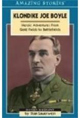 Klondike Joe Boyle: Heroic Adventures from Gold Fields to Battlefields (Amazing Stories) - Stan Sauerwein