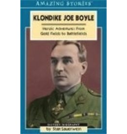 Klondike Joe Boyle: Heroic Adventures from Gold Fields to Battlefields (Amazing Stories) - Stan Sauerwein