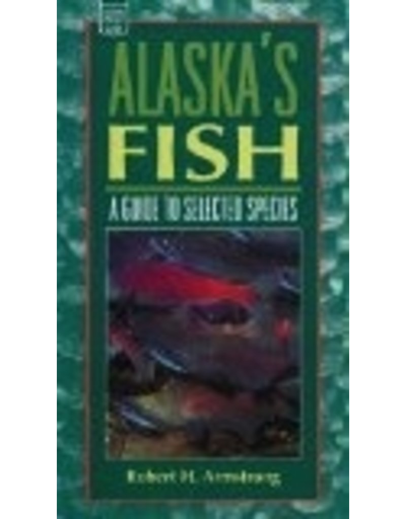Alaska's Fish: A Guide to Selected Species (Alaska Pocket Guide) - Armstrong, Robert H.