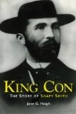 King Con: The Story of Soapy Smith - Haigh, Jane