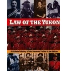 Law of the Yukon. A Pictorial History of the Mounted Police in the Yukon,, - Dobrowolsky, Helene