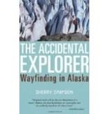 The Accidental Explorer: Wayfinding in Alaska - Sherry Simpson