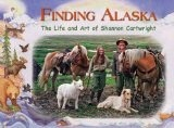 Finding Alaska: The Life and Art of Shannon Cartwright - Shannon Cartwright