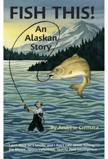 Fish This! An Alaskan Story - Cremata, Andrew - Cremata, Andrew