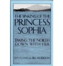 Sinking of the Princess Sophia: Taking the North Down with Her - Coates, Ken & Morrison, Bill