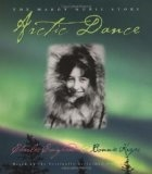 Arctic Dance: The Mardy Murie Story - Charles Craighead, Bonnie Kreps