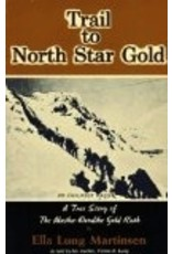 Trail to North Star Gold (sequel to Black Sand & Gold): A True Story of The Alaska-Klondike Gold Rush - Martinsen, Ella Lung
