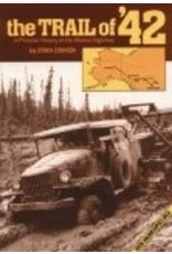 The Trail of '42: A Pictorial History of the Alaska Highway - Cohen, Stan