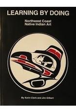 Learning by Doing Northwest Coast Native Indian Art - Clark, Karin & Gilbert, Jim