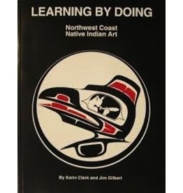 Learning by Doing Northwest Coast Native Indian Art - Clark, Karin & Gilbert, Jim