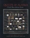 Quilts Of Alaska: A Textile Album of the Last Frontier - June Hall, Rachel Beck, Alma Harris (Gastineau County Hist. Soc.)