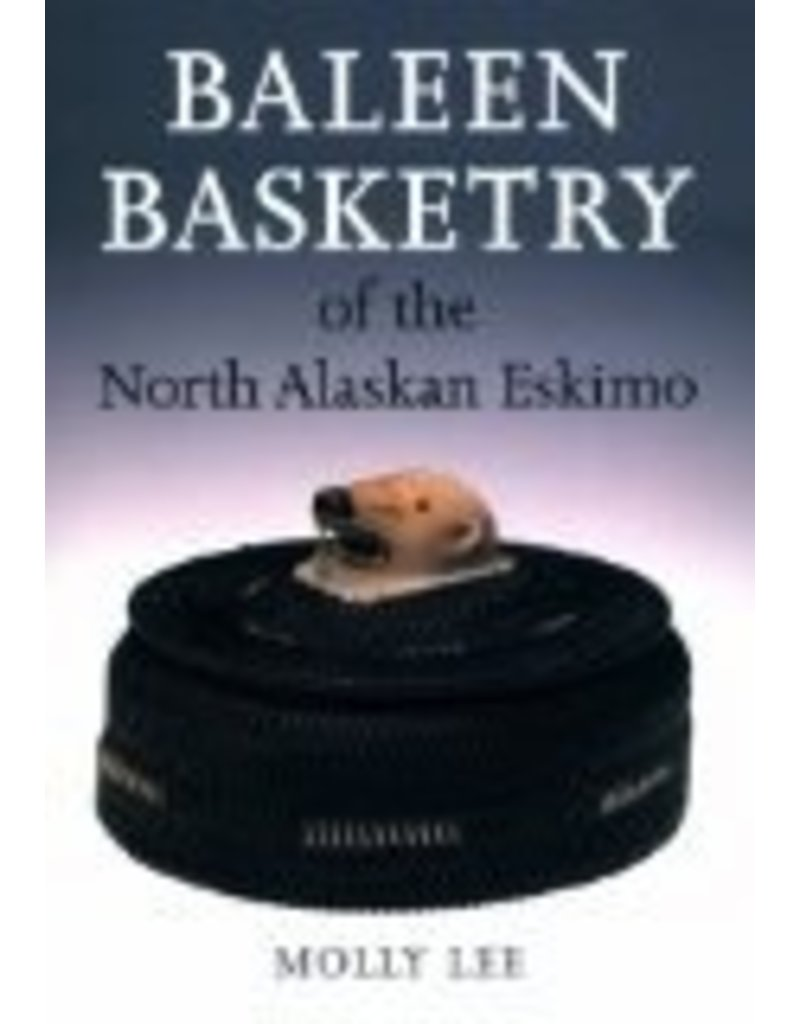 Baleen Basketry of the North Alaskan Eskimo - Molly Lee, Aldona Jonaitis