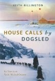 House Calls by Dogsled: Six Years in an Arctic Medical Outpost - K Billington