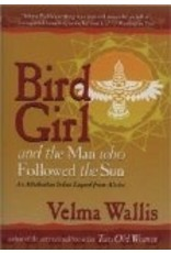 Bird Girl and the Man Who Followed the Sun HC,, - Velma Wallis