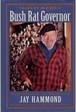 Tales of Alaska's Bush Rat Governor - Hammond, Jay