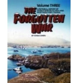 The Forgotten War: A Pictorial History of World War II in Alaska and Northwestern Canada, Vol. 3 - Cohen, Stan