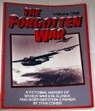The Forgotten War: A Pictorial History of World War II in Alaska and Northwestern Canada, Vol. 1 - Cohen, Stan B.