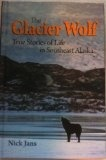 The Glacier Wolf - True Stories of Life in Southeast Alaska - Nick Jans