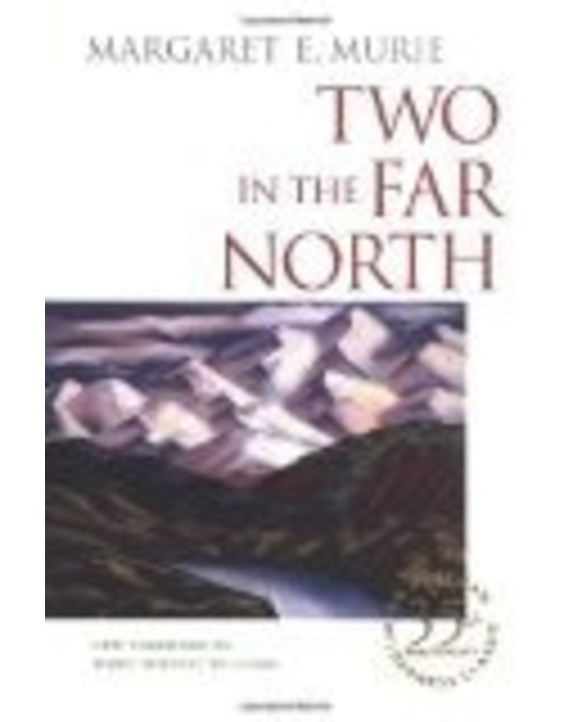 Two in the Far North - Margaret E. Murie, Terry Tempest Williams