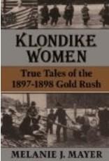 Klondike Women: True Tales Of 1897-1898 Gold Rush - Mayer, Melanie