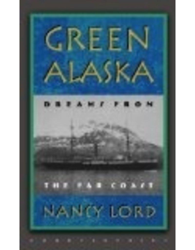 Green Alaska: Dreams from the Far Coast - Nancy Lord