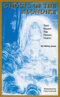 Ghosts of the Klondike: They haunt the frozen North - Jonas, Shirley